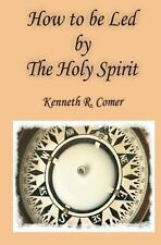 How to Be Led by the Holy Spirit by Kenneth Comer (2012, Paperback)