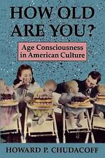 How Old Are You? : Age Consciousness in American Culture by Howard P....