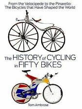 The History of Cycling in Fifty Bikes: From the Velocipede to the Pinarello:...