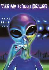 "Take Me To Your Dealer POSTER ""Alien Joint Marijuana Pot"" NEW Licensed"