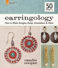 Earringology: How to Make Dangles, Drops, Chandeliers & More (Lark Beading & Jew