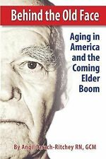 Behind the Old Face : Aging in America and the Coming Elder Boom by CM,...