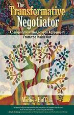 The Transformative Negotiator: Changing the Way We Come to Agreement from the In
