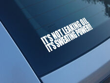 ITS NOT LEAKING OIL SWEATING POWER CAR STICKER DECAL FUNNY ROVER JDM DUB VAG