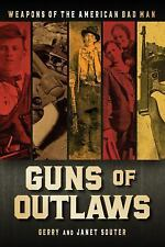 Guns of Outlaws: Weapons of the American Bad Man, Souter, Janet, Souter, Gerry