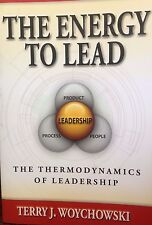 The Energy to Lead: The Thermodynamics of Leadership by Terry J. Woychowski new