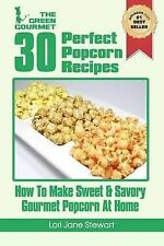 30 Perfect Popcorn Recipes: How to Make Sweet & Savory Gourmet Popcorn at...