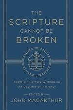 The Scripture Cannot Be Broken: Twentieth Century Writings on the Doctrine of In