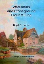 WATERMILLS and STONEGROUND FLOUR MILLING by Nigel Harris. NEW BOOK