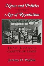 News and Politics in the Age of Revolution : Jean Luzac's Gazette de Leyde by...
