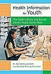 Health Information for Youth : The Public Library and School Library Media...