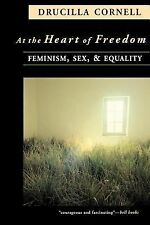 At the Heart of Freedom : Feminism, Sex, and Equality by Drucilla Cornell...