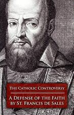 The Catholic Controversy : St. Francis de Sales' Defense of the Faith by...