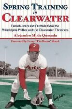 Spring Training in Clearwater : A History of Major and Minor League Baseball...