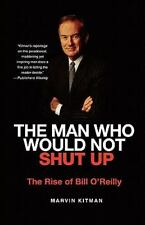 The Man Who Would Not Shut Up: The Rise of Bill O'Reilly, Kitman, Marvin, New Bo