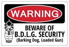BEWARE OF B.D.L.G SECURITY Barking Dog Loaded Gun Warning Funny Sign