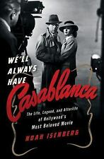 We'll Always Have Casablanca : The Legend and Afterlife of Hollywood's Most...