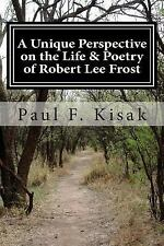 A Unique Perspective on the Life and Poetry of Robert Lee Frost : (based on...