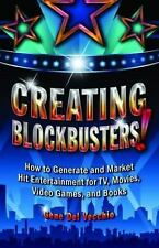 Creating Blockbusters!: How to Generate and Market Hit Entertainment for TV, Mov