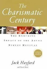 The Charismatic Century: The Enduring Impact of the Azusa Street Revival by Jac