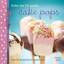 Bake Me I'm Yours...: Bake Me I'm Yours... Cake Pops : Over 30 Designs for...