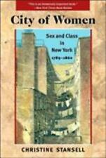 City of Women : Sex and Class in New York, 1789-1860 by Christine Stansell...
