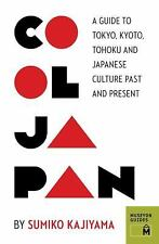 Cool Japan: A Guide to Tokyo, Kyoto, Tohoku and Japanese Culture Past and Presen