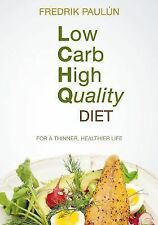 Low Carb High Quality Diet : Food for a Thinner, Healthier Life by Fredrik...