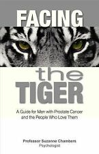 Facing the Tiger : A Guide for Men with Prostate Cancer and the People Who...