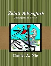 Zebra Adventure : Walking from Z to A by Daniel Nie (2014, Paperback, Large...