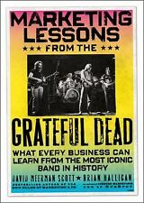 Marketing Lessons from the Grateful Dead: What Every Business Can Learn from th