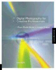 Digital Photography for Creative Professionals: From Photo Shoot to Image Output