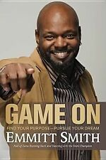 Game On: Find Your Purpose--Pursue Your Dream by Smith, Emmitt