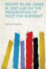 Report by Mr. James M. Sinclair on the Preservation of Fruit for Shipment...