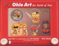 Ohio Art: The World of Toys by Lisa Kerr, Jim Gilcher