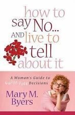 How to Say No... and Live to Tell about It : A Woman's Guide to Guilt-Free...