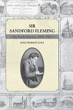 Sir Sandford Fleming : His Early Diaries, 1845-1853 (2009, Hardcover)