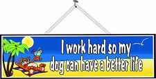 I Work Hard So My Dog Can Have a Better Life Beach Sign with Brown Dog PM294