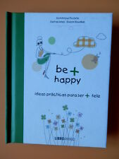 Be + happy. Ideas prácticas para ser + feliz