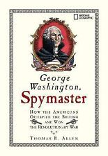 George Washington, Spymaster: How the Americans Outspied the British and Won the