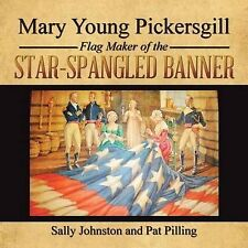 Mary Young Pickersgill Flag Maker of the Star-Spangled Banner by Johnston, Sally