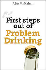 First Steps Out of Problem Drinking by John McMahan (Paperback, 2010) LIKE NEW