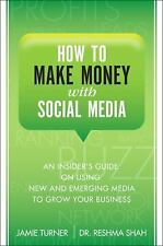 How to Make Money with Social Media: An Insider's Guide on Using New and Emergin