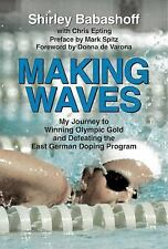 Making Waves : How I Went from Swimming's Golden Girl to Surly Shirley the...