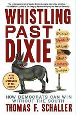 Whistling Past Dixie: How Democrats Can Win Without the South Schaller, Thomas