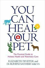 You Can Heal Your Pet: The Practical Guide to Holistic Health and Veterinary Car