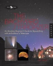 The Backyard Stargazer: An Absolute Beginner's Guide to Skywatching With and Wit
