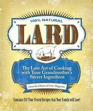Lard : The Lost Art of Cooking with Your Grandmother's Secret Ingredient NEW