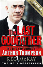 The Last Godfather: The Life and Crimes of Arthur Thompson by Reg McKay (Paperba