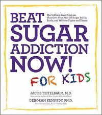 Beat Sugar Addiction Now! for Kids: The Cutting-Edge Program That Gets Kids Off